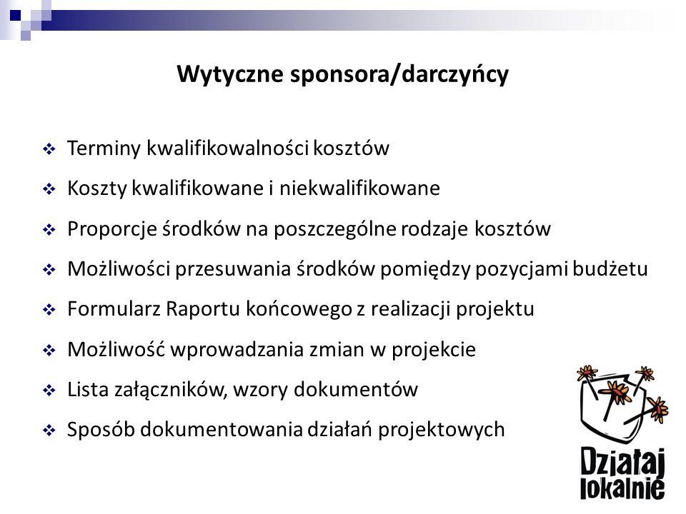 Wytyczne sponsora/darczyńcy  Terminy kwalifikowalności kosztów  Koszty kwalifikowane i niekwalifikowane  Proporcje środków na poszczególne rodzaje