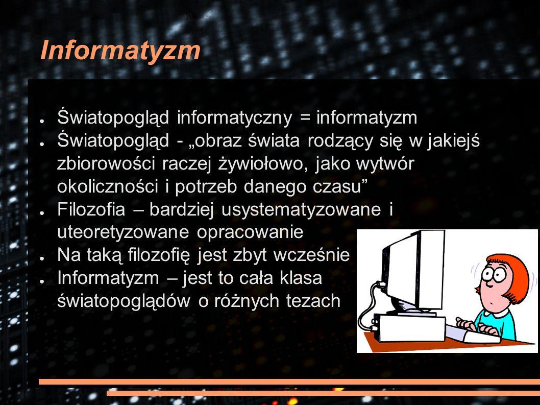 """Informatyzm ● Światopogląd informatyczny = informatyzm ● Światopogląd - """"obraz świata rodzący się w jakiejś zbiorowości raczej żywiołowo, jako wytwór"""