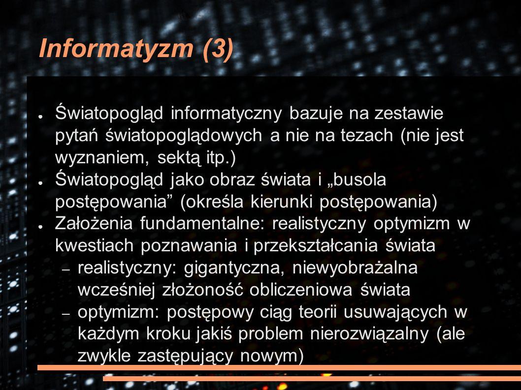 Informatyzm (3) ● Światopogląd informatyczny bazuje na zestawie pytań światopoglądowych a nie na tezach (nie jest wyznaniem, sektą itp.) ● Światopoglą