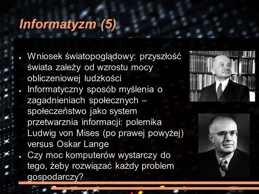 Informatyzm (5) ● Wniosek światopoglądowy: przyszłość świata zależy od wzrostu mocy obliczeniowej ludzkości ● Informatyczny sposób myślenia o zagadnie
