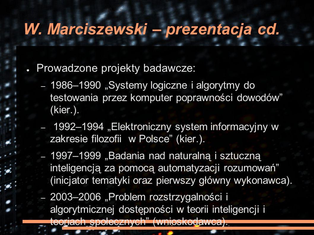 """W. Marciszewski – prezentacja cd. ● Prowadzone projekty badawcze: – 1986–1990 """"Systemy logiczne i algorytmy do testowania przez komputer poprawności d"""