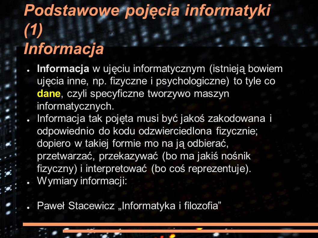 Podstawowe pojęcia informatyki (1) Informacja ● Informacja w ujęciu informatycznym (istnieją bowiem ujęcia inne, np. fizyczne i psychologiczne) to tyl