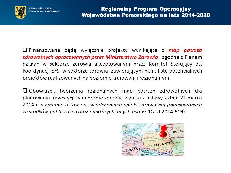 Regionalny Program Operacyjny Województwa Pomorskiego na lata 2014-2020  Finansowane będą wyłącznie projekty wynikające z map potrzeb zdrowotnych opr