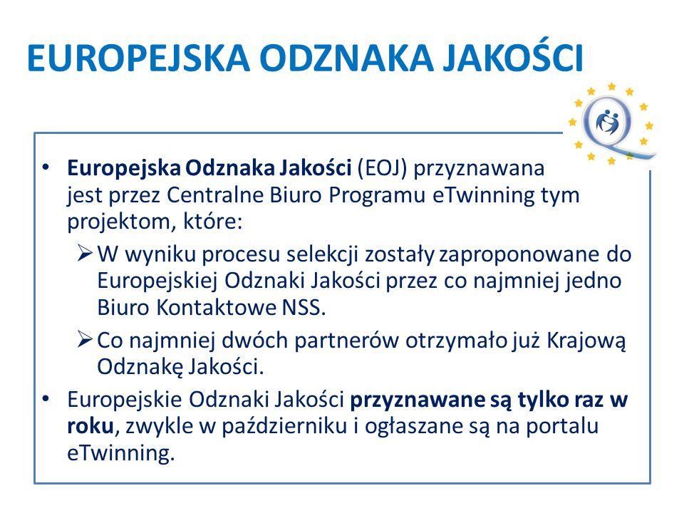 EUROPEJSKA ODZNAKA JAKOŚCI Europejska Odznaka Jakości (EOJ) przyznawana jest przez Centralne Biuro Programu eTwinning tym projektom, które:  W wyniku procesu selekcji zostały zaproponowane do Europejskiej Odznaki Jakości przez co najmniej jedno Biuro Kontaktowe NSS.