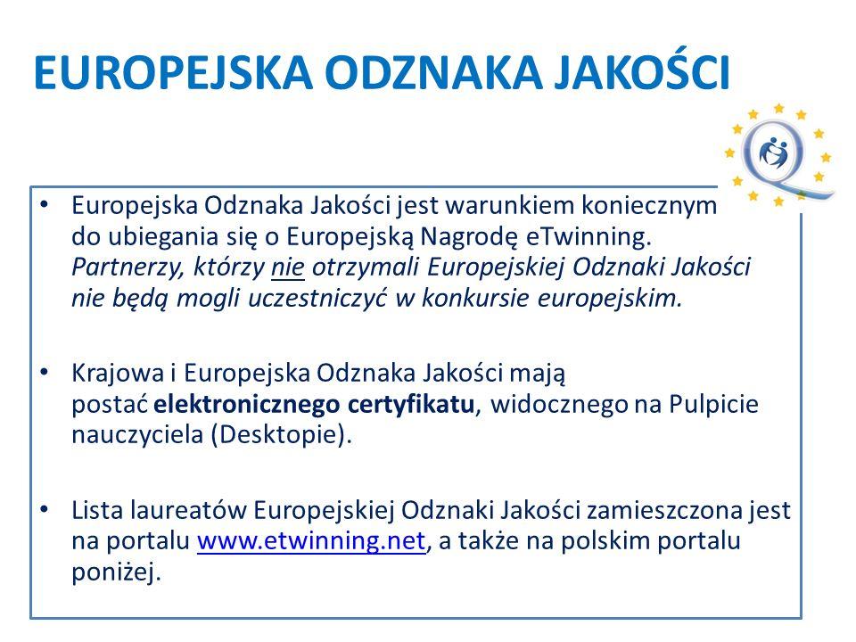 EUROPEJSKA ODZNAKA JAKOŚCI Europejska Odznaka Jakości jest warunkiem koniecznym do ubiegania się o Europejską Nagrodę eTwinning.