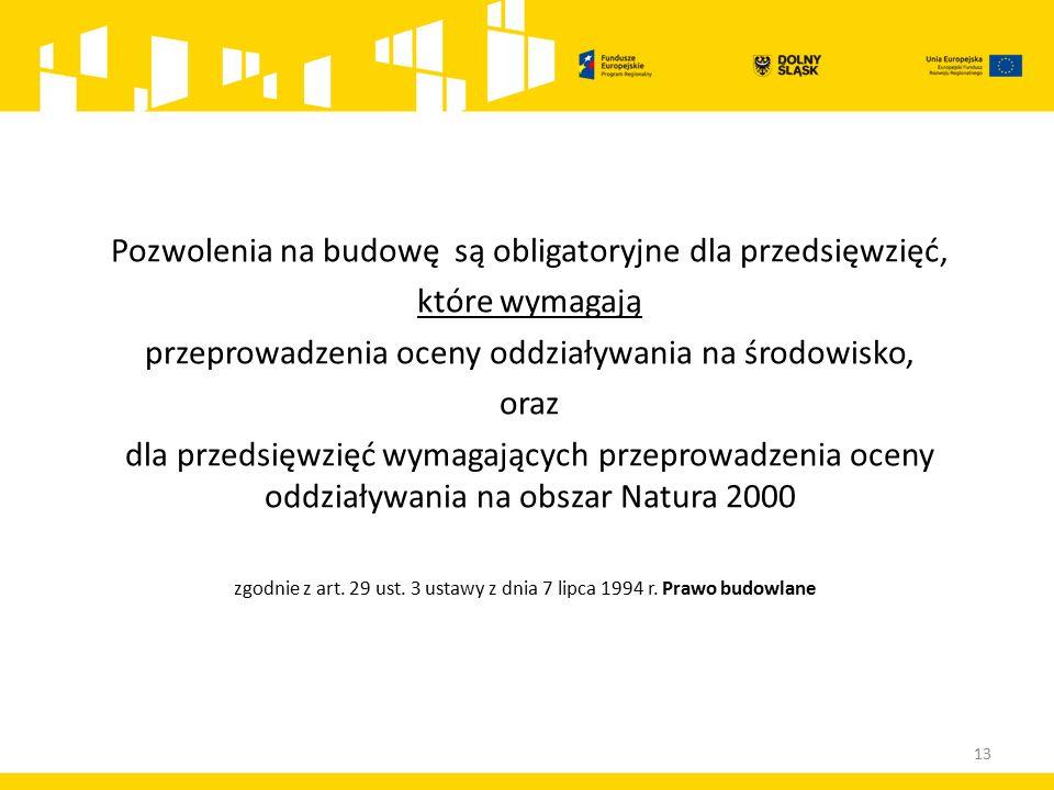 Pozwolenia na budowę są obligatoryjne dla przedsięwzięć, które wymagają przeprowadzenia oceny oddziaływania na środowisko, oraz dla przedsięwzięć wymagających przeprowadzenia oceny oddziaływania na obszar Natura 2000 zgodnie z art.