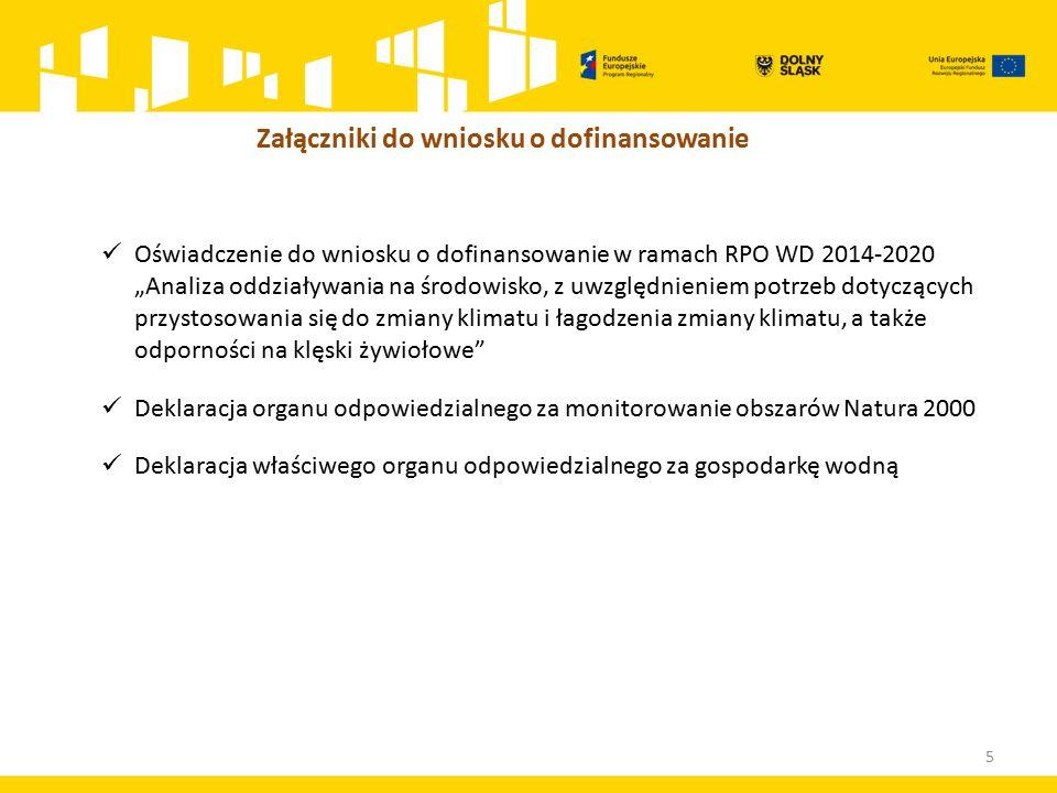 """Oświadczenie do wniosku o dofinansowanie w ramach RPO WD 2014-2020 """"Analiza oddziaływania na środowisko, z uwzględnieniem potrzeb dotyczących przystosowania się do zmiany klimatu i łagodzenia zmiany klimatu, a także odporności na klęski żywiołowe Deklaracja organu odpowiedzialnego za monitorowanie obszarów Natura 2000 Deklaracja właściwego organu odpowiedzialnego za gospodarkę wodną 5 Załączniki do wniosku o dofinansowanie"""