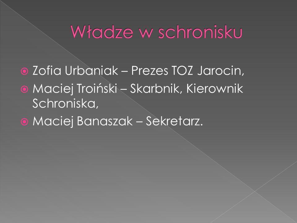  Zofia Urbaniak – Prezes TOZ Jarocin ,  Maciej Troiński – Skarbnik, Kierownik Schroniska ,  Maciej Banaszak – Sekretarz.