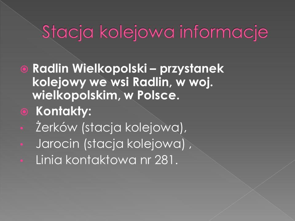  Radlin Wielkopolski – przystanek kolejowy we wsi Radlin, w woj. wielkopolskim, w Polsce.   Kontakty:  Żerków (stacja kolejowa),  Jarocin (stacja