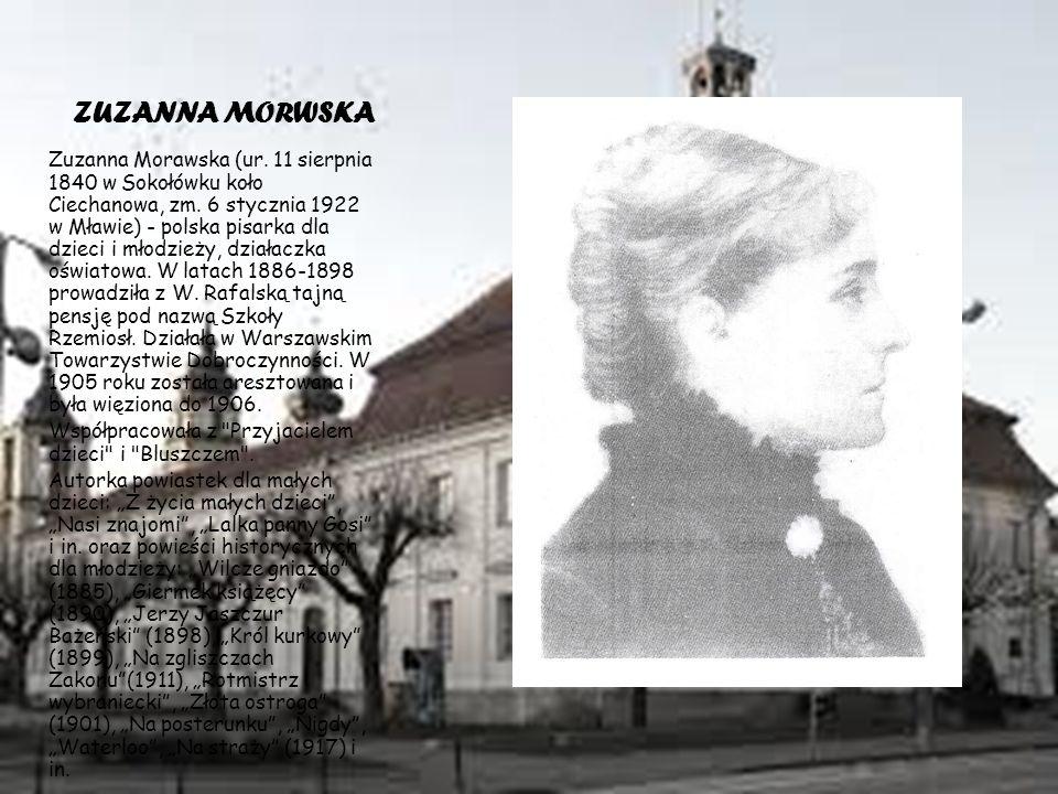 ZUZANNA MORWSKA Zuzanna Morawska (ur.11 sierpnia 1840 w Sokołówku koło Ciechanowa, zm.