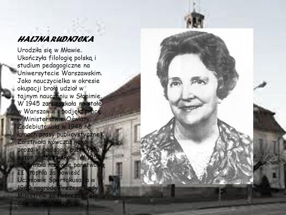 HALINA RUDNICKA Urodziła się w Mławie.
