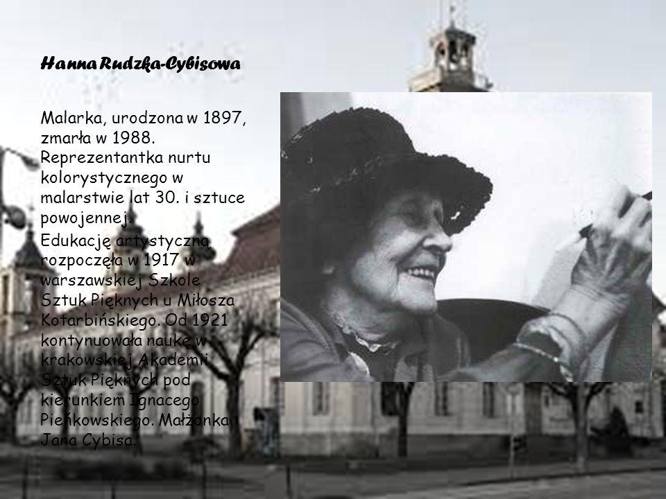 Hanna Rudzka-Cybisowa Malarka, urodzona w 1897, zmarła w 1988.