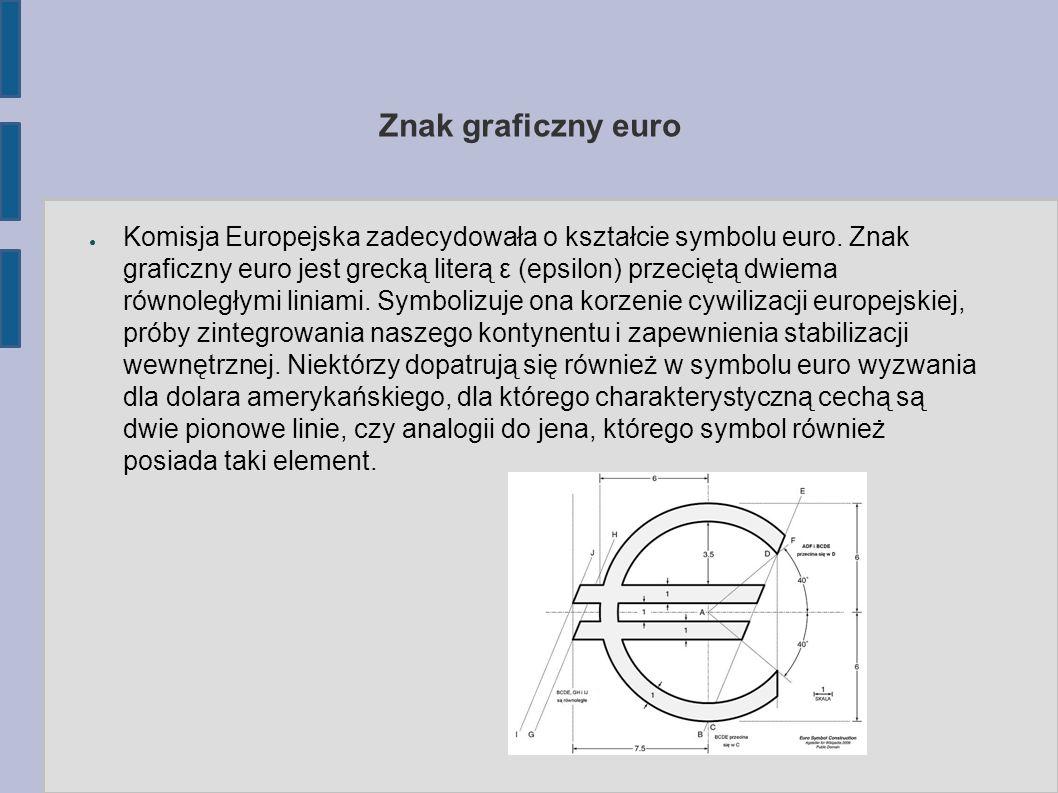Znak graficzny euro ● Komisja Europejska zadecydowała o kształcie symbolu euro.