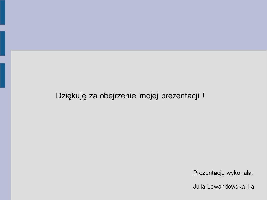 Dziękuję za obejrzenie mojej prezentacji ! Prezentację wykonała: Julia Lewandowska IIa
