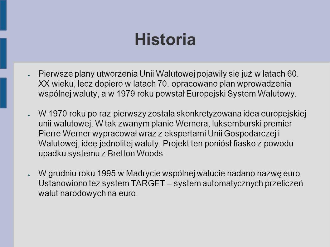 Historia ● Pierwsze plany utworzenia Unii Walutowej pojawiły się już w latach 60.