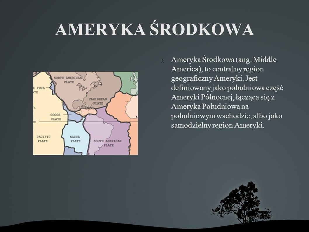 AMERYKA ŚRODKOWA Ameryka Środkowa (ang.Middle America), to centralny region geograficzny Ameryki.