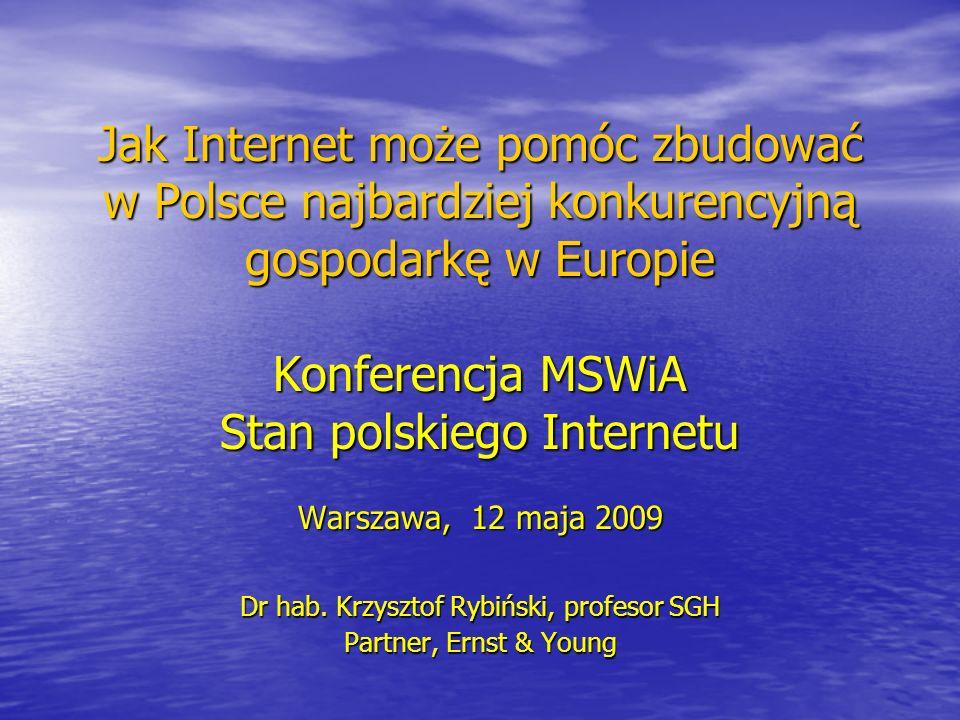 Jak Internet może pomóc zbudować w Polsce najbardziej konkurencyjną gospodarkę w Europie Konferencja MSWiA Stan polskiego Internetu Warszawa, 12 maja 2009 Dr hab.