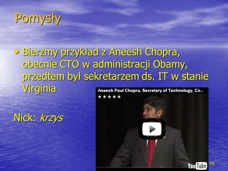 Pomysły Bierzmy przykład z Aneesh Chopra, obecnie CTO w administracji Obamy, przedtem był sekretarzem ds.