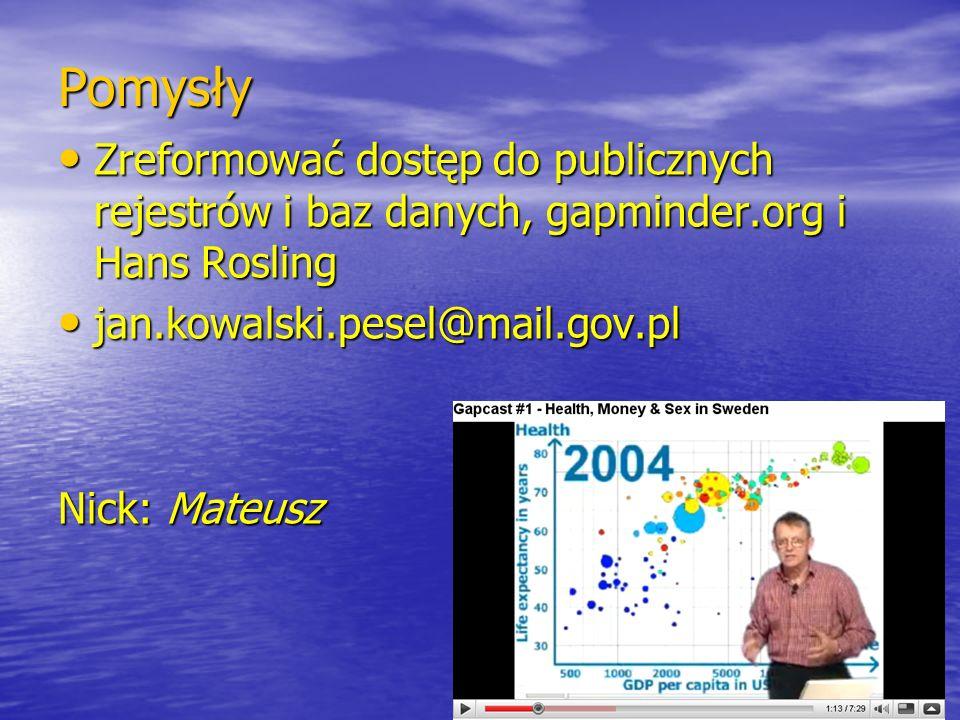 Pomysły Zreformować dostęp do publicznych rejestrów i baz danych, gapminder.org i Hans Rosling Zreformować dostęp do publicznych rejestrów i baz danych, gapminder.org i Hans Rosling jan.kowalski.pesel@mail.gov.pl jan.kowalski.pesel@mail.gov.pl Nick: Mateusz 11