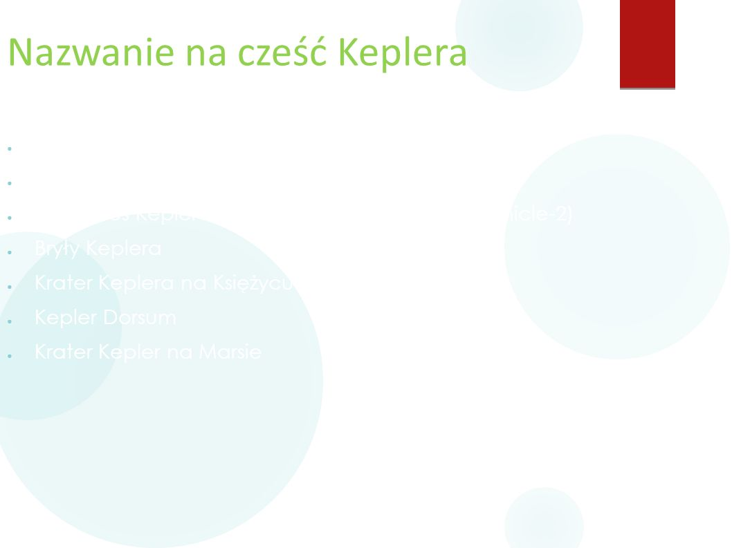 Nazwanie na cześć Keplera ● Prawa Keplera dotyczące ruchu planet ● Teleskop Kosmiczny Kepler ● Johannes Kepler ATV-2 (Automated Transfer Vehicle-2) ●