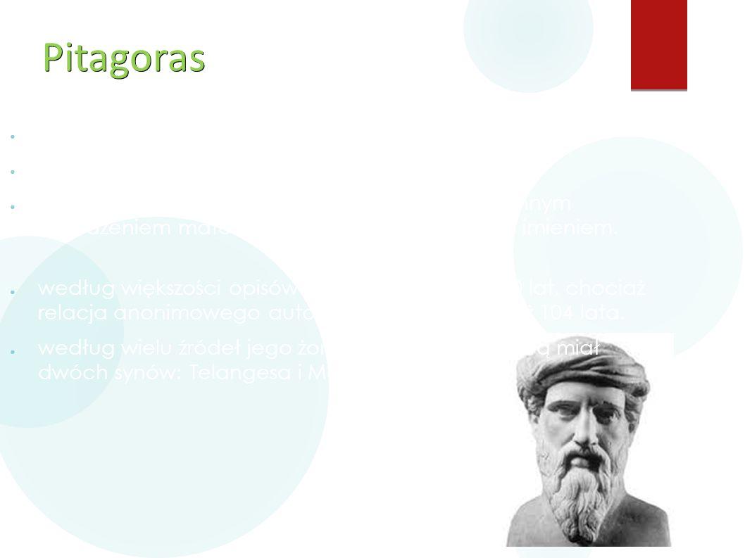 Pitagoras ● ur. 572 r. p.ne na Samos ● zm. ok. 497 r. p.n.e w Metaponcie ● grecki matematyk filozof, mistyk kojarzony ze słynnym twierdzeniem matematy