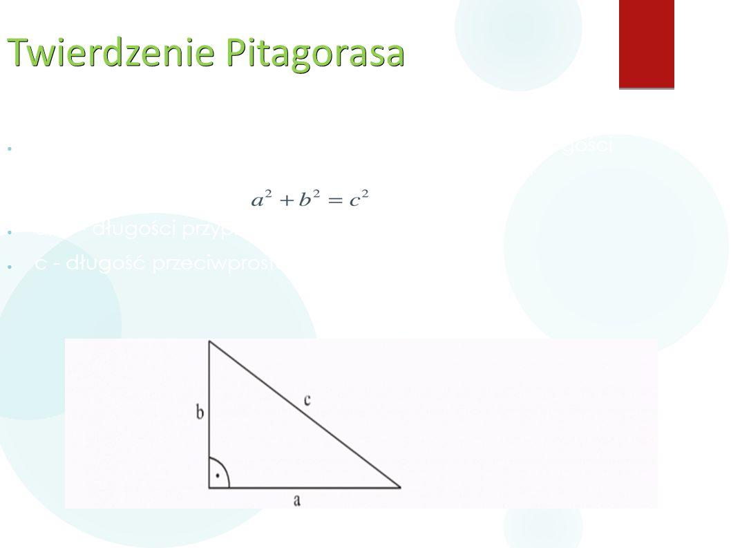 Twierdzenie Pitagorasa ● Jeżeli trójkąt jest prostokątny, to suma kwadratów długości przyprostokątnych jest równa kwadratowi długości przeciwprostokąt