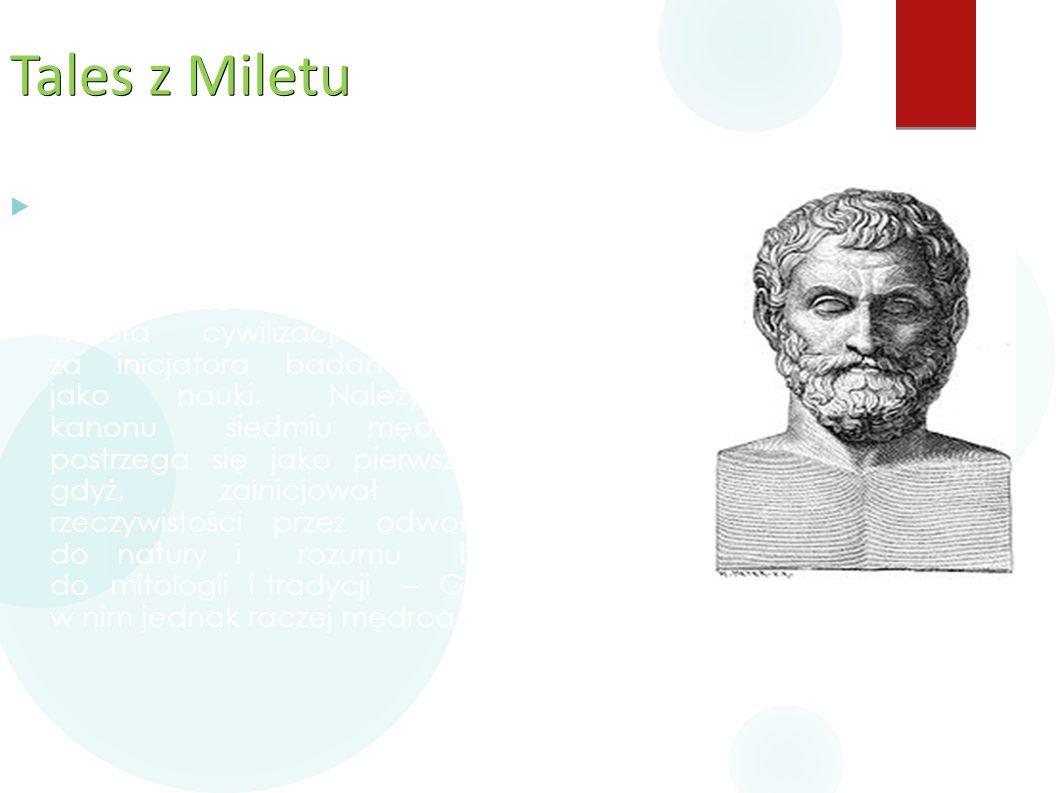 Tales z Miletu  Tales z Miletu ( VII/VI w. p.n.e.) – filozof grecki okresu przedsokratejskiego, przedstawiciel jońskiej filozofii przyordy. Powszechn