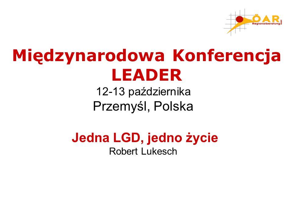 12-13 października Przemyśl, Polska Jedna LGD, jedno życie Robert Lukesch Międzynarodowa Konferencja LEADER