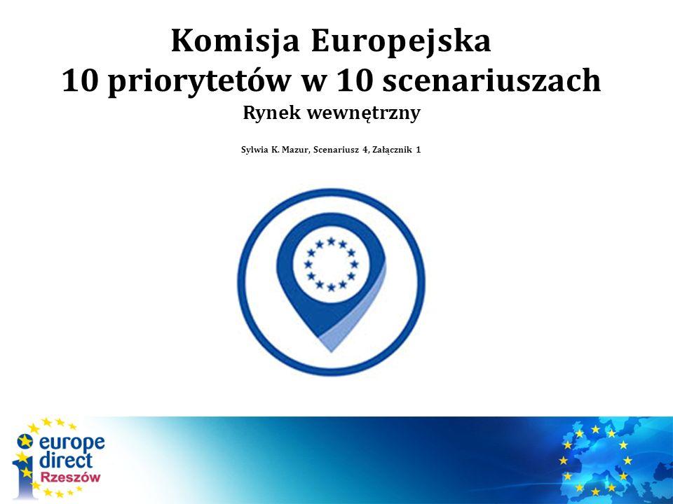 Komisja Europejska 10 priorytetów w 10 scenariuszach Rynek wewnętrzny Sylwia K.