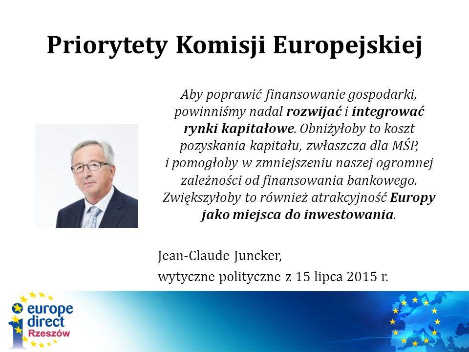 Priorytety Komisji Europejskiej Aby poprawić finansowanie gospodarki, powinniśmy nadal rozwijać i integrować rynki kapitałowe.