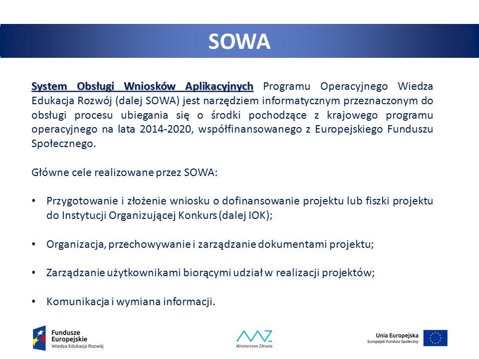 5 SOWA System Obsługi Wniosków Aplikacyjnych System Obsługi Wniosków Aplikacyjnych Programu Operacyjnego Wiedza Edukacja Rozwój (dalej SOWA) jest narzędziem informatycznym przeznaczonym do obsługi procesu ubiegania się o środki pochodzące z krajowego programu operacyjnego na lata 2014-2020, współfinansowanego z Europejskiego Funduszu Społecznego.