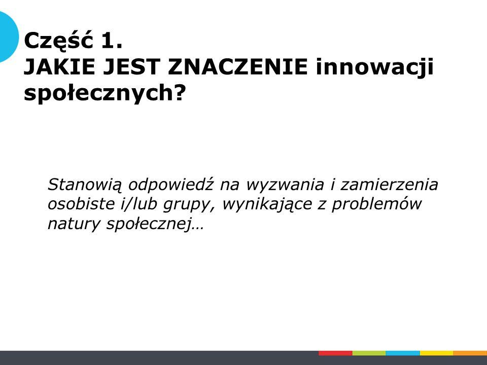 Część 1. JAKIE JEST ZNACZENIE innowacji społecznych.