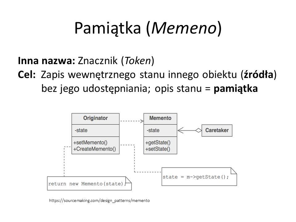 Pamiątka (Memeno) Inna nazwa: Znacznik (Token) Cel: Zapis wewnętrznego stanu innego obiektu (źródła) bez jego udostępniania; opis stanu = pamiątka https://sourcemaking.com/design_patterns/memento