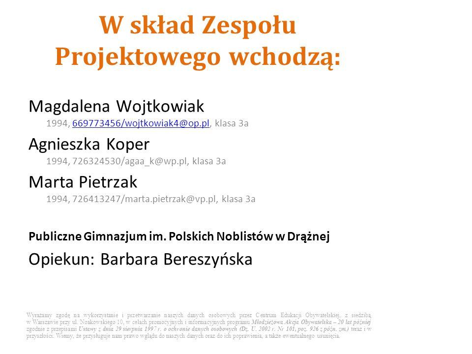 Magdalena Wojtkowiak 1994, 669773456/wojtkowiak4@op.pl, klasa 3a669773456/wojtkowiak4@op.pl Agnieszka Koper 1994, 726324530/agaa_k@wp.pl, klasa 3a Marta Pietrzak 1994, 726413247/marta.pietrzak@vp.pl, klasa 3a Publiczne Gimnazjum im.