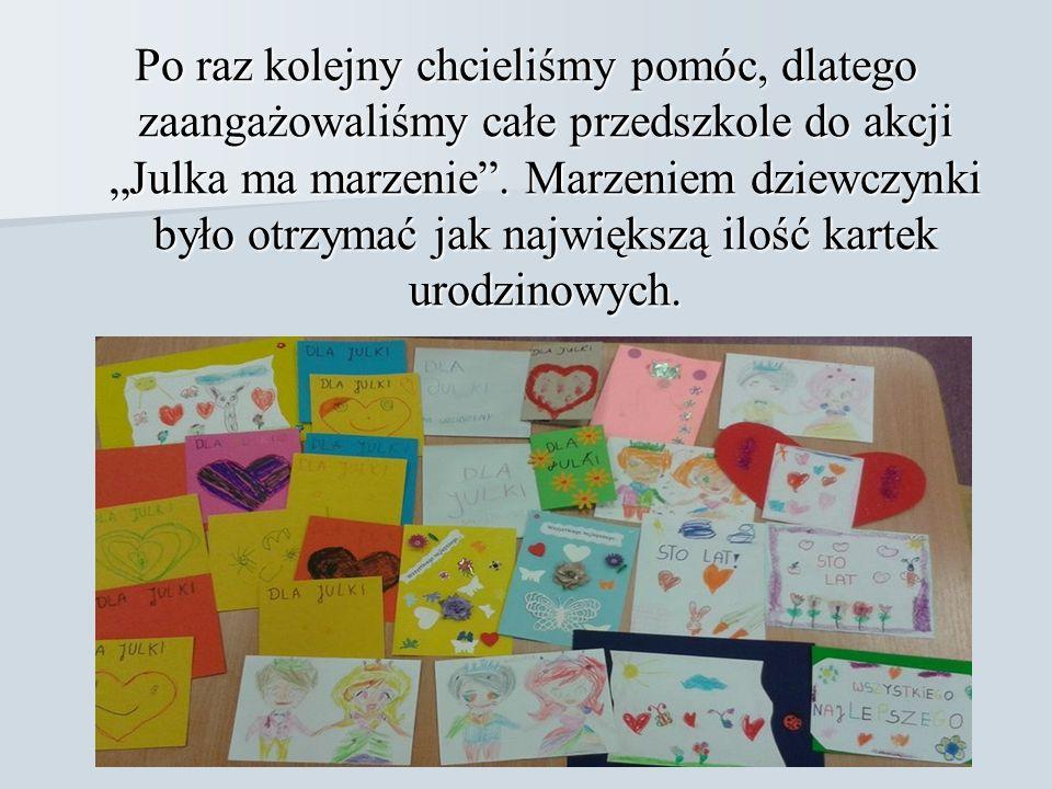 """Po raz kolejny chcieliśmy pomóc, dlatego zaangażowaliśmy całe przedszkole do akcji """"Julka ma marzenie ."""