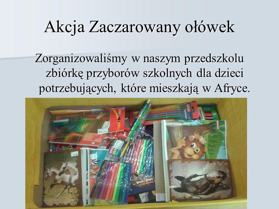 Akcja Zaczarowany ołówek Zorganizowaliśmy w naszym przedszkolu zbiórkę przyborów szkolnych dla dzieci potrzebujących, które mieszkają w Afryce.