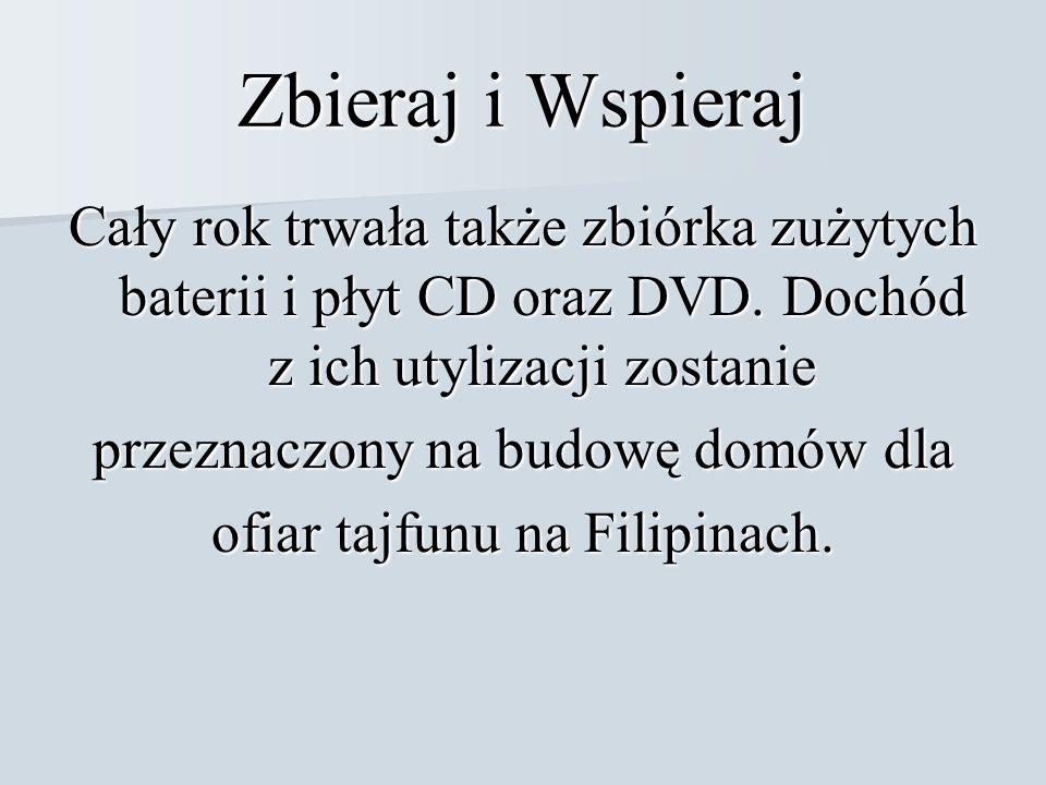 Zbieraj i Wspieraj Cały rok trwała także zbiórka zużytych baterii i płyt CD oraz DVD.