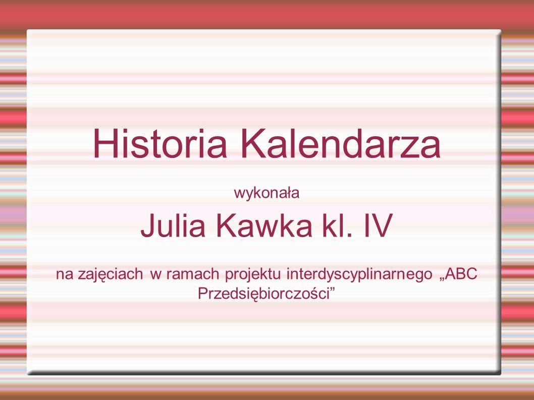 """Historia Kalendarza wykonała Julia Kawka kl. IV na zajęciach w ramach projektu interdyscyplinarnego """"ABC Przedsiębiorczości"""""""