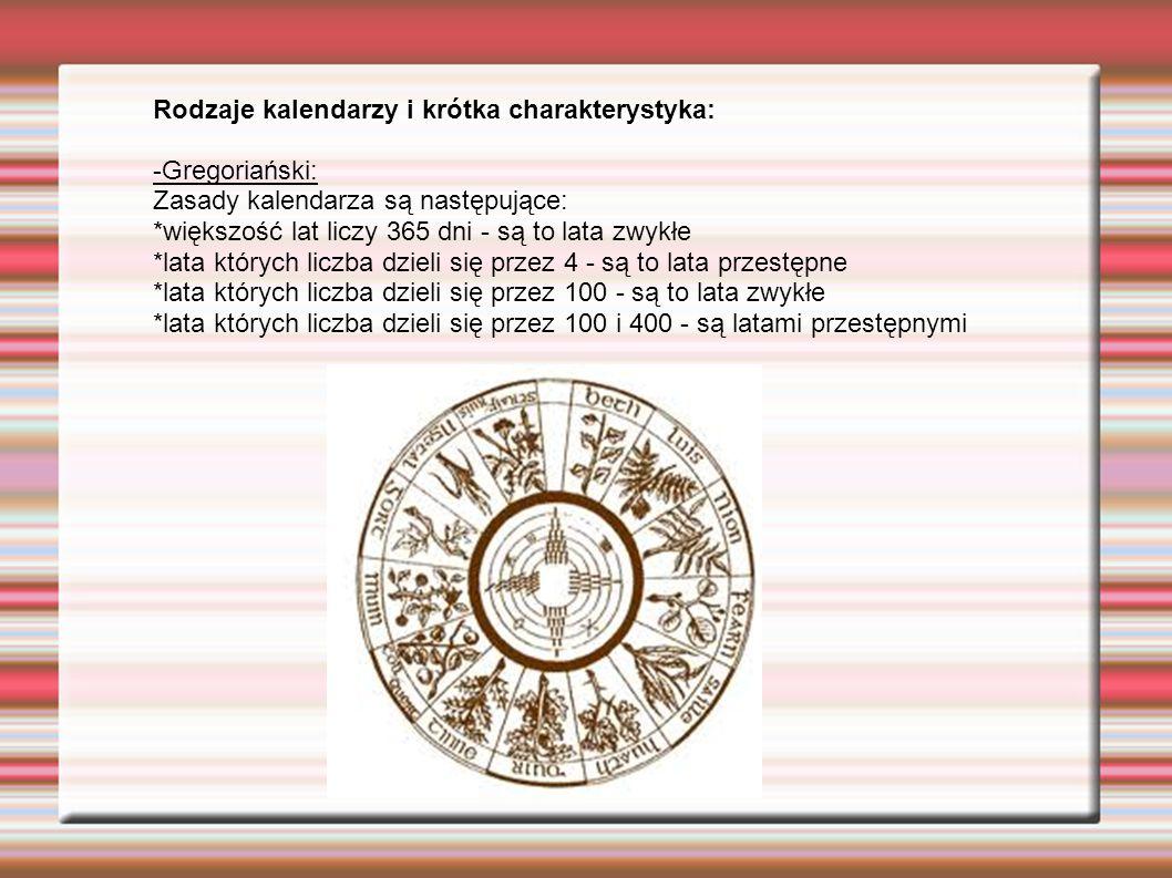 Rodzaje kalendarzy i krótka charakterystyka: -Gregoriański: Zasady kalendarza są następujące: *większość lat liczy 365 dni - są to lata zwykłe *lata k