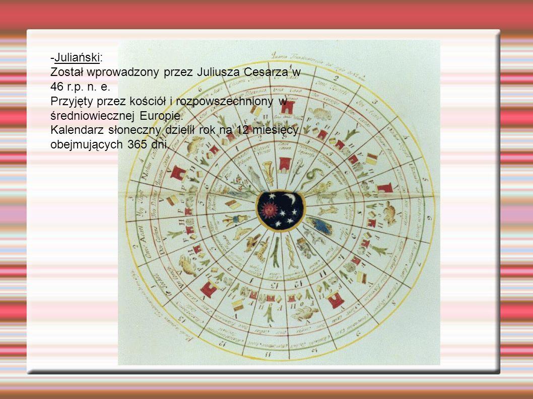 - Kościelny: Oparty na systemie świątecznym (długość roku) i księżycowym, wyznaczającym datę Wielkanocy i zależnych od niej świąt; dzielił rok na okresy liturgiczne i 7-dniowe tygodnie; daty dzienne określał imionami świętych lub nazwami świąt stałych lub ruchomych.