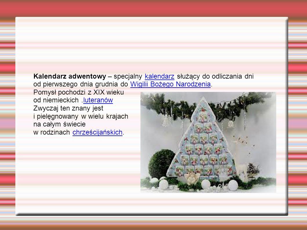 Kalendarz adwentowy – specjalny kalendarz służący do odliczania dnikalendarz od pierwszego dnia grudnia do Wigilii Bożego Narodzenia.Wigilii Bożego Na