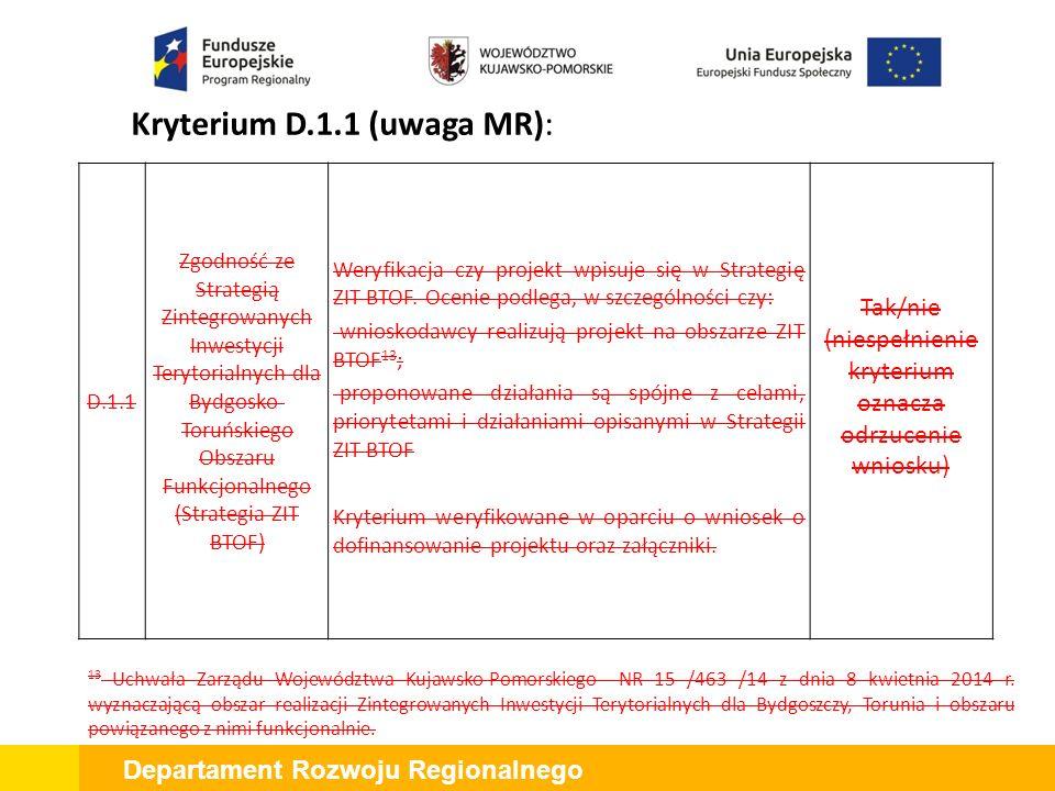 """Departament Rozwoju Regionalnego Kryterium D.1.2 (uwaga KE): D.1.21 Stopień, w jakim pProjekt przyczynia się do osiągnięcia wymiernych i trwałych korzyści społeczno- gospodarczych Warunkiem spełnienia kryterium jest wykazanie, że projekt generuje pozytywne efekty ekonomiczno-społeczne, a wnioskodawca wykazał je w """"Studium Wykonalności ."""