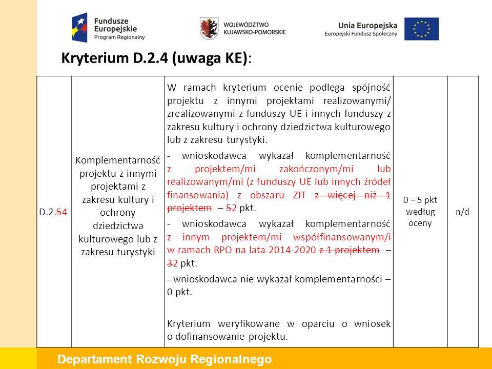 Departament Rozwoju Regionalnego Kryterium C.2.5 (uwaga KE): C.2.5 Długotrwałe efekty społeczno- ekonomiczne projektu W ramach kryterium ocenie podlega pozytywny wpływ projektu na poprawę efektywności funkcjonowania obiektów kultury w długim okresie, w tym rozwiązania polegające na: -obniżeniu kosztów utrzymania na rzecz wydatków inwestycyjnych oraz na działalność kulturalną (struktura kosztów utrzymania po zakończeniu realizacji inwestycji będzie wskazywała na: spadek kosztów utrzymania obiektu/instytucji w wartości wydatków ogółem w przypadku gdy przedmiotem projektu będzie użytkowana infrastruktura lub zastosowanie rozwiązań efektywnych kosztowo w przypadku gdy przedmiotem projektu będzie infrastruktura nieużytkowana dotychczas) - 2 pkt, 0 – 10 pkt według oceny n/d