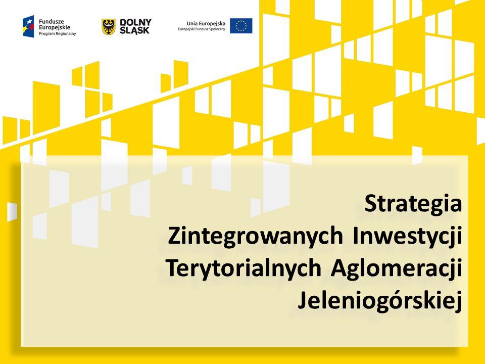 Strategia Zintegrowanych Inwestycji Terytorialnych Aglomeracji Jeleniogórskiej Strategia Zintegrowanych Inwestycji Terytorialnych Aglomeracji Jeleniogórskiej