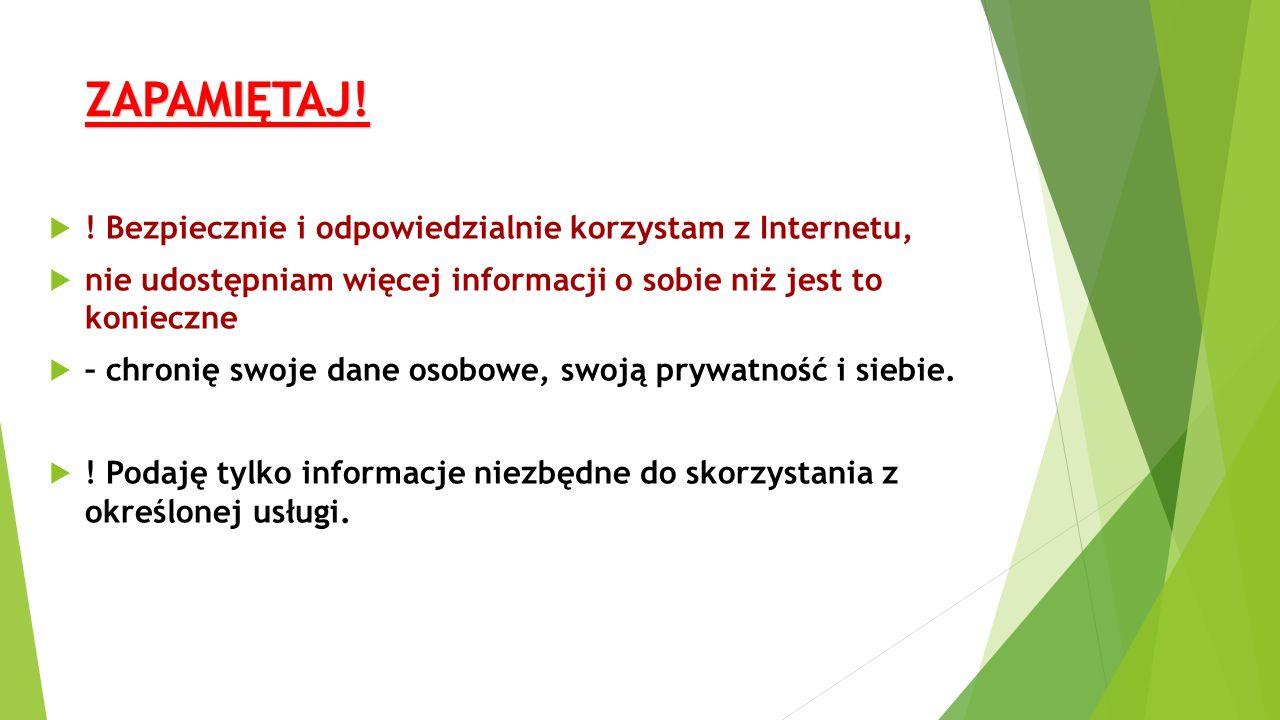  ! Bezpiecznie i odpowiedzialnie korzystam z Internetu,  nie udostępniam więcej informacji o sobie niż jest to konieczne  – chronię swoje dane osob