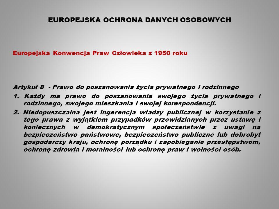 EUROPEJSKA OCHRONA DANYCH OSOBOWYCH Europejska Konwencja Praw Człowieka z 1950 roku Artykuł 8 - Prawo do poszanowania życia prywatnego i rodzinnego 1.