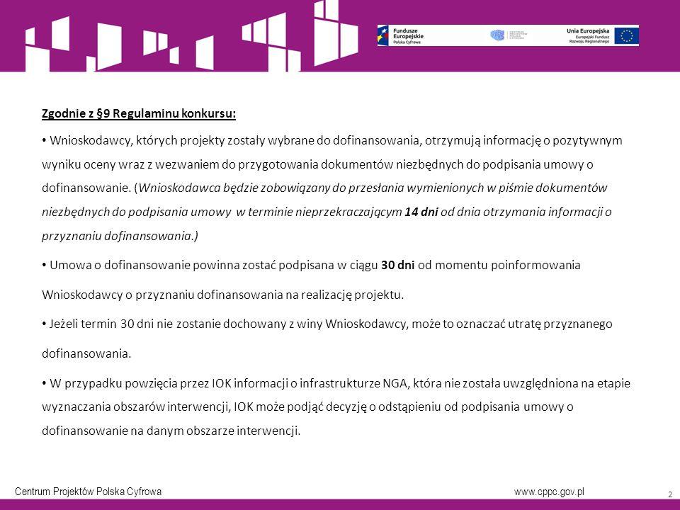 Centrum Projektów Polska Cyfrowa www.cppc.gov.pl 2 Zgodnie z §9 Regulaminu konkursu: Wnioskodawcy, których projekty zostały wybrane do dofinansowania, otrzymują informację o pozytywnym wyniku oceny wraz z wezwaniem do przygotowania dokumentów niezbędnych do podpisania umowy o dofinansowanie.