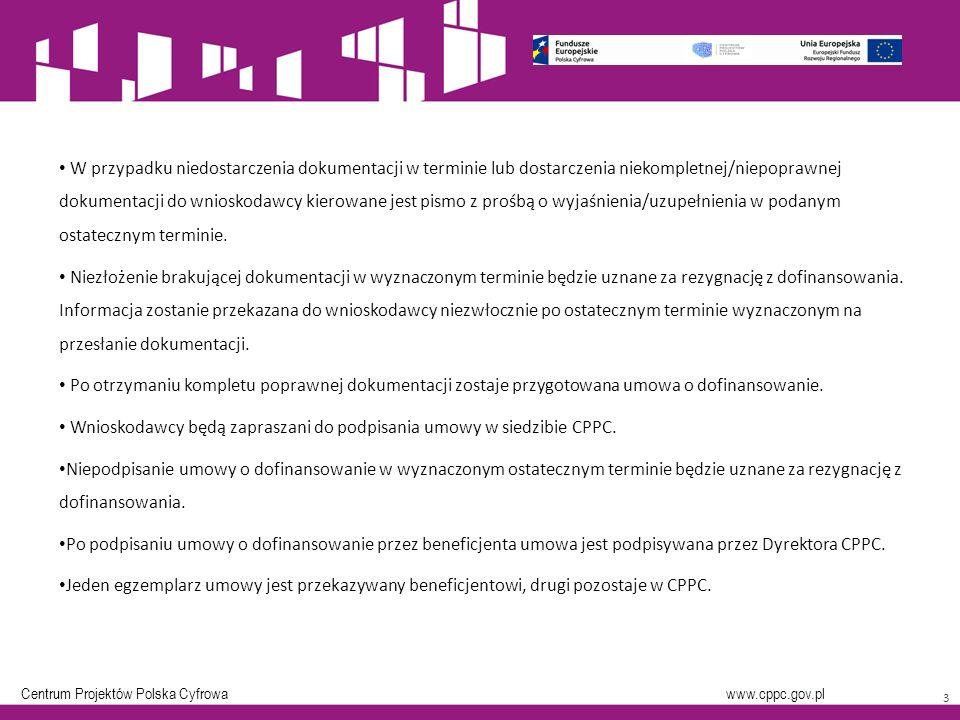 Centrum Projektów Polska Cyfrowa www.cppc.gov.pl 3 W przypadku niedostarczenia dokumentacji w terminie lub dostarczenia niekompletnej/niepoprawnej dokumentacji do wnioskodawcy kierowane jest pismo z prośbą o wyjaśnienia/uzupełnienia w podanym ostatecznym terminie.