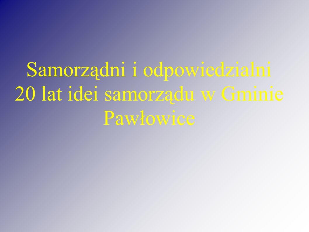 Samorządni i odpowiedzialni 20 lat idei samorządu w Gminie Pawłowice