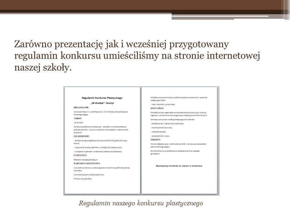 Regulamin naszego konkursu plastycznego Zarówno prezentację jak i wcześniej przygotowany regulamin konkursu umieściliśmy na stronie internetowej nasze
